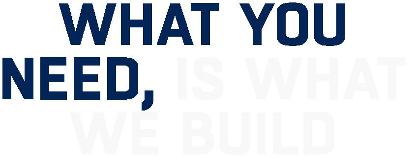 Das Bild zeigt die für die Kommunikation des Kunden FRAMEWORK Robotics entwickelte Headline »What You Need, Is What We Build«. Dieser Slogan ist an das Akronym WYSIWYG aus dem Bereich Programmierung und Datenverarbeitung angelehnt und verdeutlicht die hohe Kundenorientierung. Die verwendete Schrift zeigt die für den Kunden gewählte Corporate Font.